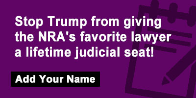 Stop Trump from giving the NRA's favorite lawyer a lifetime judicial seat